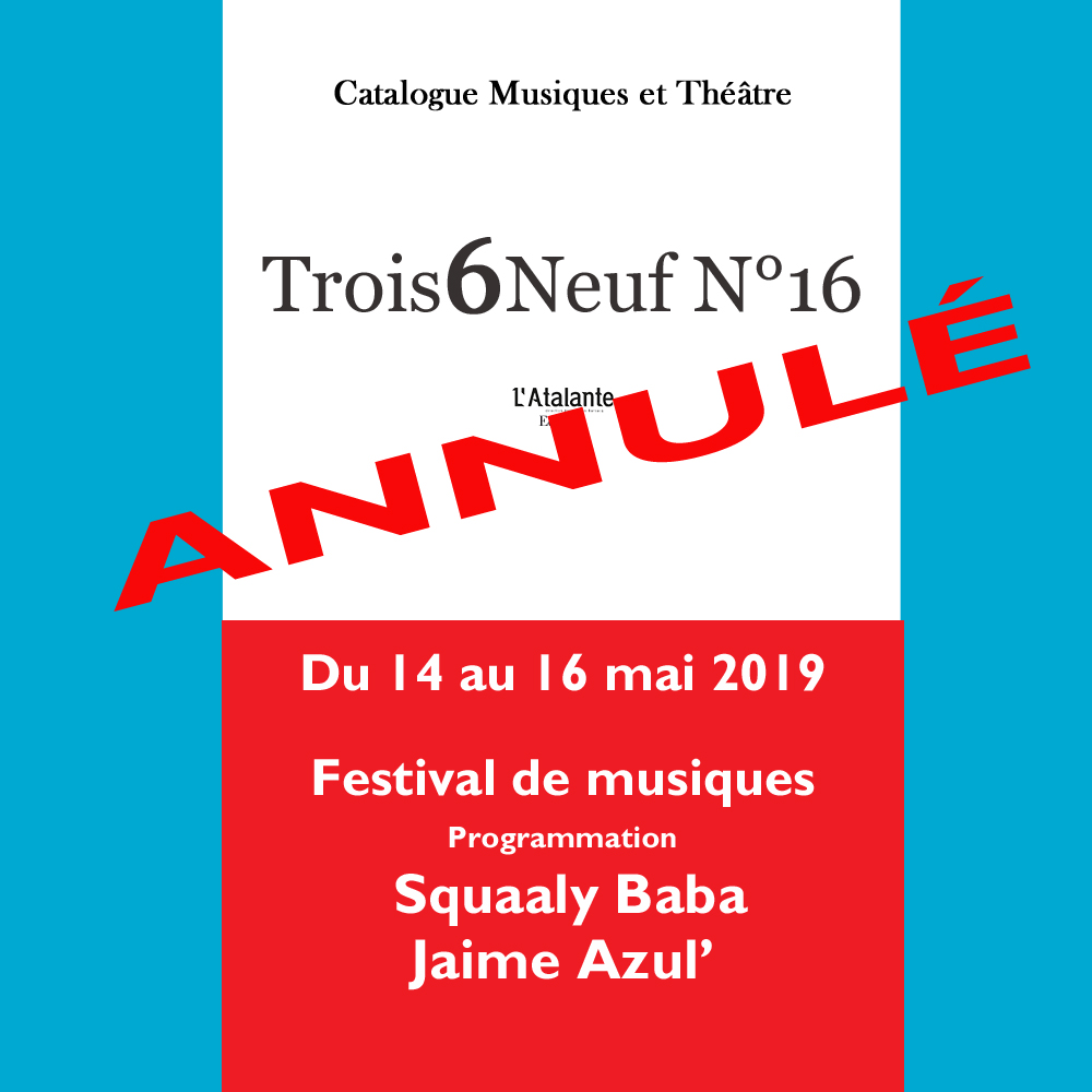 Festival Trois6Neuf annulé